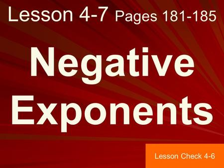 Lesson 4-7 Pages 181-185 Negative Exponents Lesson Check 4-6.