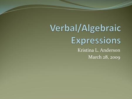 Kristina L. Anderson March 28, 2009. Objective… VA SOL A.2 - The student will represent verbal quantitative situations algebraically and evaluate these.