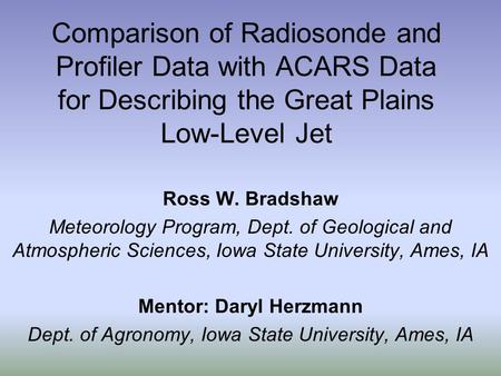 Comparison of Radiosonde and Profiler Data with ACARS Data for Describing the Great Plains Low-Level Jet Ross W. Bradshaw Meteorology Program, Dept. of.