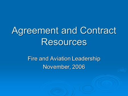 Agreement and Contract Resources Fire and Aviation Leadership November, 2006.