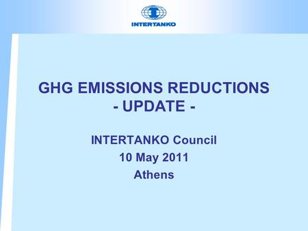 GHG EMISSIONS REDUCTIONS - UPDATE - INTERTANKO Council 10 May 2011 Athens.