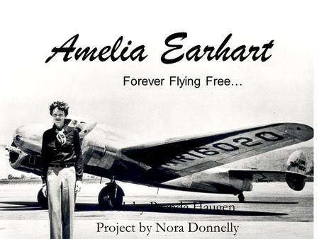 Amelia Earhart Book by Brenda Haugen Project by Nora Donnelly Forever Flying Free…