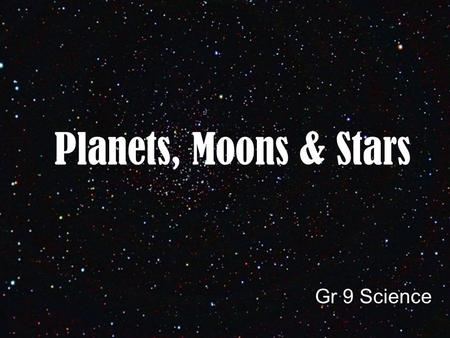 Planets, Moons & Stars Gr 9 Science. Composition : Terrestrial = Made of rock, minerals Gaseous = Made of gases Stars are always gaseous. Moons are always.