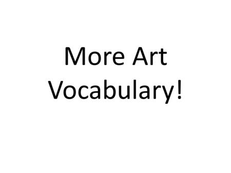 More Art Vocabulary!. Patron a person who financially supports an artist or an art organization.