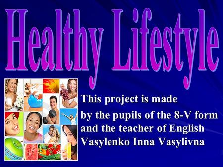 This project is made by the pupils of the 8-V form and the teacher of English Vasylenko Inna Vasylivna.