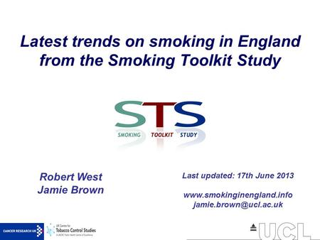Latest trends on smoking in England from the Smoking Toolkit Study Robert West Jamie Brown Last updated: 17th June 2013