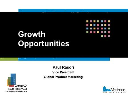 Growth Opportunities Paul Rasori Vice President Global Product Marketing.