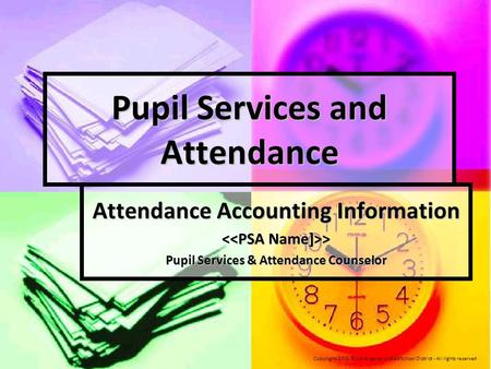 Pupil Services and Attendance Attendance Accounting Information > > Pupil Services & Attendance Counselor Copyright-2015 © Los Angeles Unified School District.