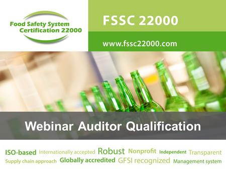 "Webinar Auditor Qualification. ""To be the world's leading, independent, GFSI recognized, ISO based food safety and quality management system for the entire."