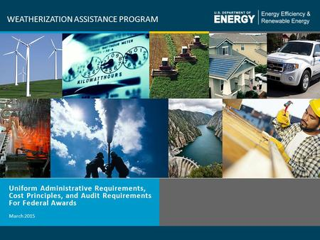 1 Weatherization Assistance Program: Uniform Administrative Requirements, Cost Principles, & Audit Requirements For Federal Awards WEATHERIZATION ASSISTANCE.