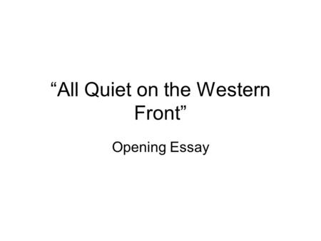 "all quiet on the western front erich maria remarque    ppt download""all quiet on the western front"" opening essay  first… before you start  """