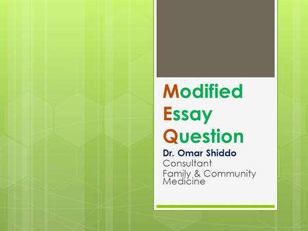 Modified Essay Question Dr. Omar Shiddo Consultant Family & Community Medicine.