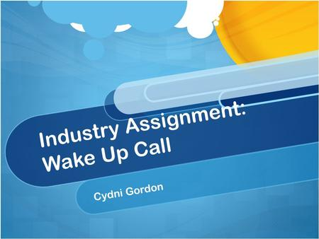 Industry Assignment: Wake Up Call Cydni Gordon. Psychologist. Why? Been interested in psychology since my freshmen year of high school Certain events.