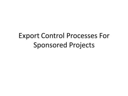 Export Control Processes For Sponsored Projects. Proposal Phase.