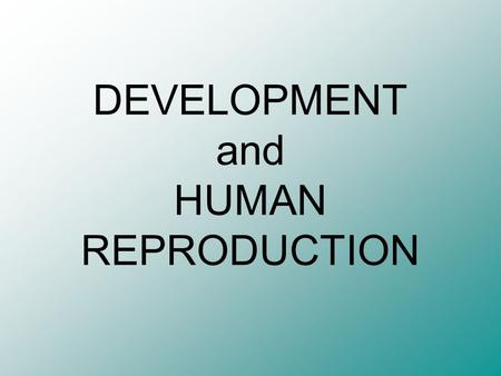 DEVELOPMENT and HUMAN REPRODUCTION. VOCABULARY 1.EMBRYOLOGY: the study of the development of embryos 2.CLEAVAGE: series of cell divisions of the zygote.