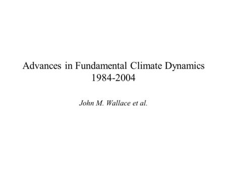 Advances in Fundamental Climate Dynamics 1984-2004 John M. Wallace et al.