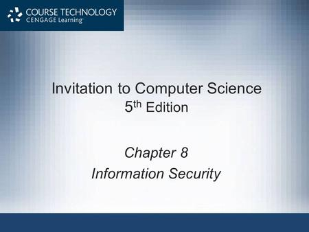 Invitation to Computer Science 5 th Edition Chapter 8 Information Security.