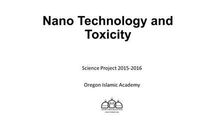 Nano Technology and Toxicity Science Project 2015-2016 Oregon Islamic Academy.