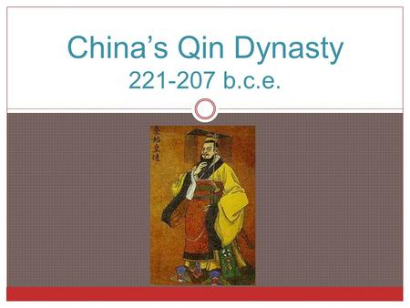 "China's Qin Dynasty 221-207 b.c.e.. The Rise of the Qin State 24oo years ago, the Qin (pronounced ""chin"") state—one of the many ""Warring States""— became."