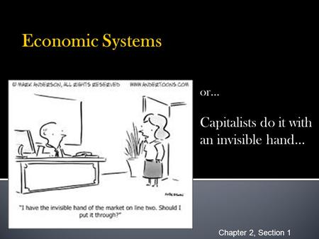 Or… Capitalists do it with an invisible hand… Chapter 2, Section 1.
