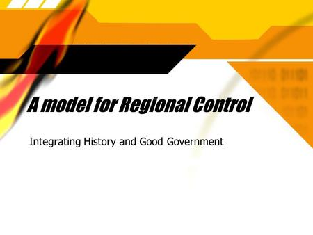 A model for Regional Control Integrating History and Good Government.