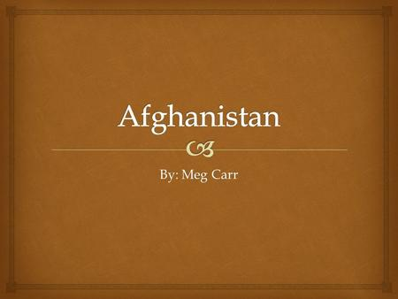By: Meg Carr.  History  Between the late 1800s and early 1900s Great Britain fought 3 wars with Afghanistan with the goal of consolidating it's Indian.