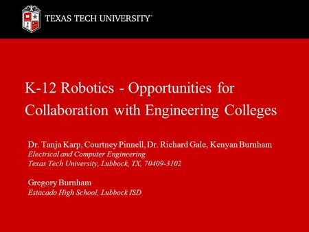 K-12 Robotics - Opportunities for Collaboration with Engineering Colleges Dr. Tanja Karp, Courtney Pinnell, Dr. Richard Gale, Kenyan Burnham Electrical.