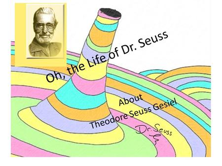 Oh, the Life of Dr. Seuss About Theodore Seuss Gesiel.
