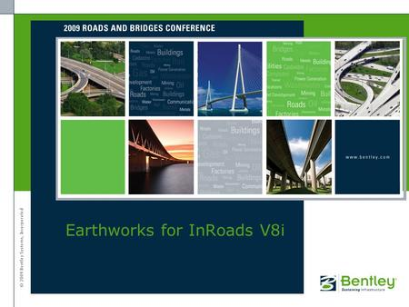 © 2009 Bentley Systems, Incorporated Earthworks for InRoads V8i.