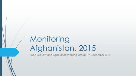 Monitoring Afghanistan, 2015 Food Security and Agriculture Working Group – 9 December 2015.