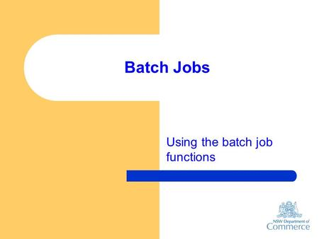 Batch Jobs Using the batch job functions. Use [Bulk Changes][Batch Job Utility] to start. Read the information panel. Check with TAMS Technical Support.