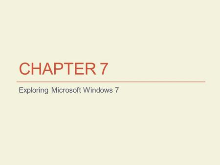 CHAPTER 7 Exploring Microsoft Windows 7. Learning Objectives Identify the parts of the Windows 7 desktop Use common Windows elements Navigate Windows.
