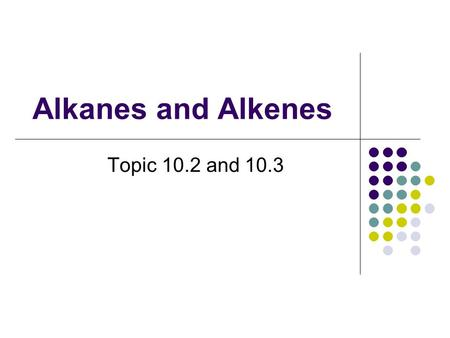 Alkanes and Alkenes Topic 10.2 and 10.3. Alkanes have low reactivity bond enthalpies are relatively strong 348 kJ mol -1 to break a C-C bond 412 kJ mol.