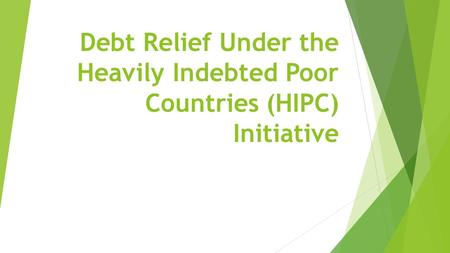 Debt Relief Under the Heavily Indebted Poor Countries (HIPC) Initiative.