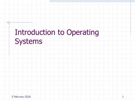 3 February 20161 Introduction to Operating Systems.