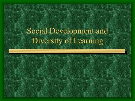 Social Development and Diversity of Learning. Goals for Students High expectations for all students Recognition of differences in culture, language and.