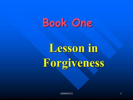 2008/03/121 Book One Book One Lesson in Forgiveness.