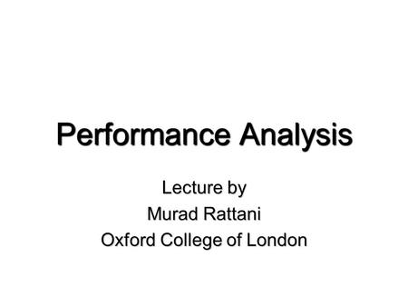 Performance Analysis Lecture by Murad Rattani Oxford College of London.
