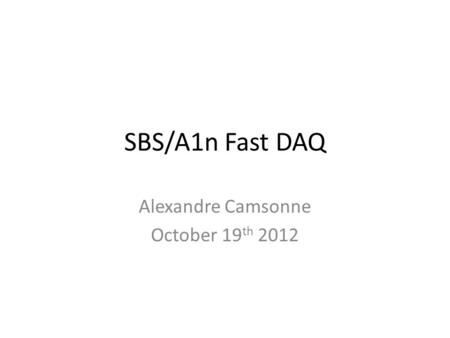 SBS/A1n Fast DAQ Alexandre Camsonne October 19 th 2012.