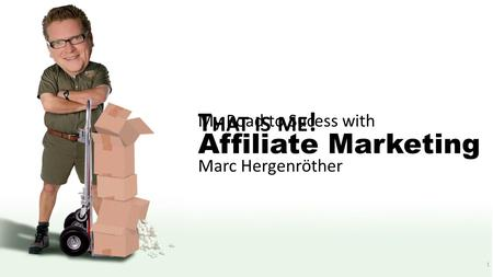 1 T HAT IS ME ! My Road to Sucess with Marc Hergenröther Affiliate Marketing.