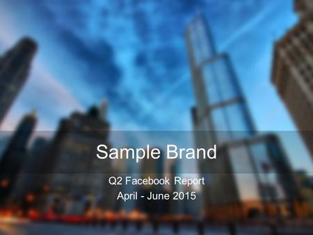 Sample Brand Q2 Facebook Report April - June 2015.