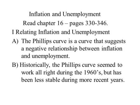 Inflation and Unemployment Read chapter 16 – pages 330-346. I Relating Inflation and Unemployment A)The Phillips curve is a curve that suggests a negative.