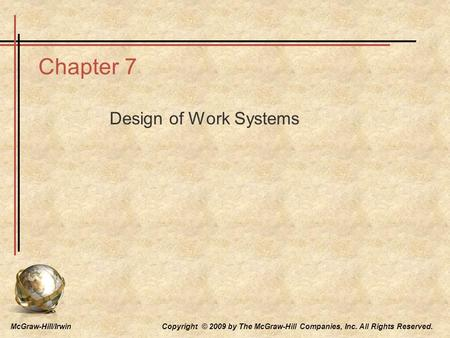 McGraw-Hill/Irwin Copyright © 2009 by The McGraw-Hill Companies, Inc. All Rights Reserved. Chapter 7 Design of Work Systems.