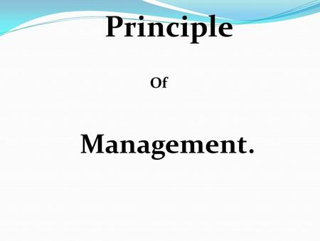 Principle Of Management.. Who are Managers…? What do Managers do…? What is Management…? Why we study Management…?