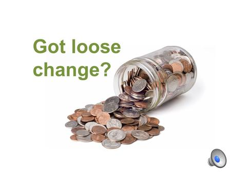 Got loose change? Try loose skills! Collect. Convert. Calculate. Cash in.