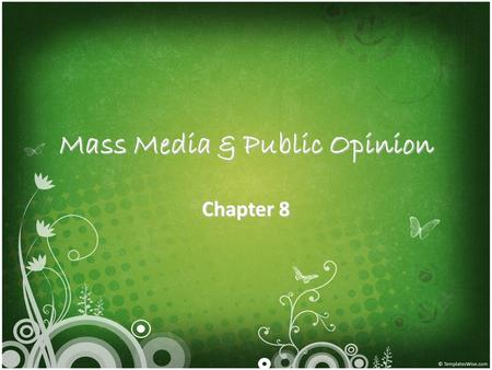 Mass Media & Public Opinion Chapter 8. 8.1 The Formation of Public Opinion What is Public Opinion? – Suggests that most or all Americans hold the same.