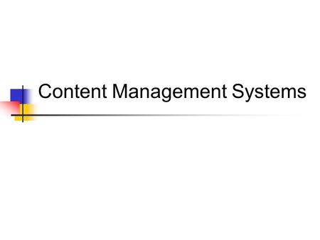 Content Management Systems. Why CMS? Ease of use Generation of dynamic content Ability to control content workflow Integration of legacy content.