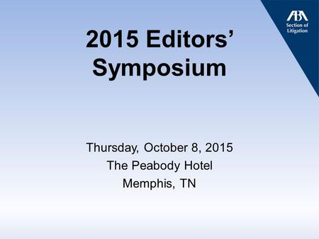 2015 Editors' Symposium Thursday, October 8, 2015 The Peabody Hotel Memphis, TN.