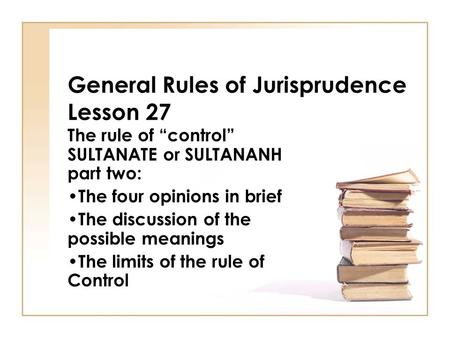 "General Rules of Jurisprudence Lesson 27 The rule of ""control"" SULTANATE or SULTANANH part two: The four opinions in brief The discussion of the possible."