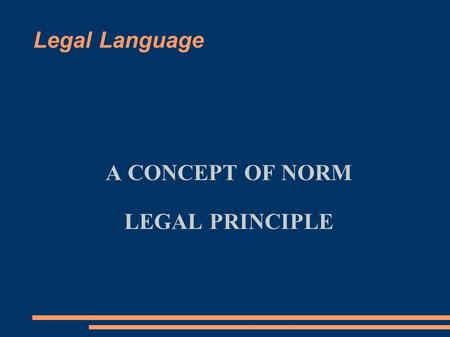 Legal Language A CONCEPT OF NORM LEGAL PRINCIPLE.